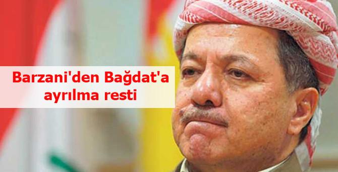 Barzani'den Bağdat'a ayrılma resti