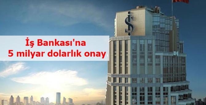İş Bankası'na 5 milyar dolarlık onay