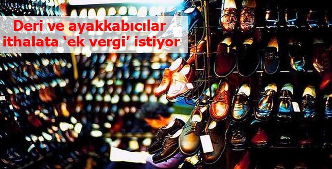 'Ayakkabı ithalatına ek vergi 90 bin istihdam sağlar'