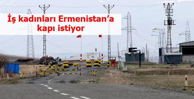 Doğulu işkadınları, ihracat için Ermenistan'a kapı istiyor