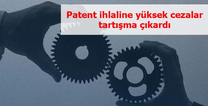 Patent ihlaline 'yüksek' cezalar tartışma çıkardı
