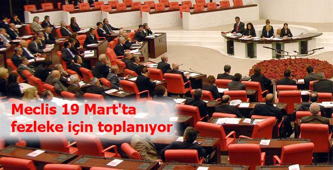 Meclis 19 Mart'ta fezleke için toplanıyor