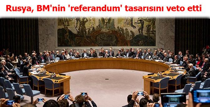 Rusya, BM'nin 'referandum' tasarısını veto etti