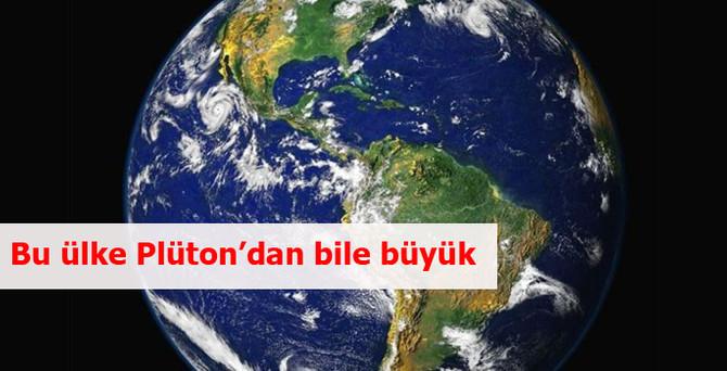 Bu ülke Plüton'dan bile büyük