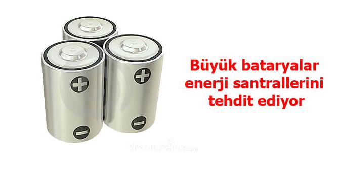 Büyük bataryalar enerji santrallerini tehdit ediyor