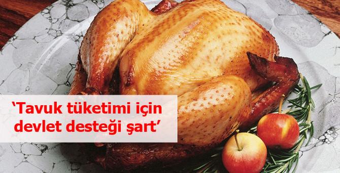 'Tavuk tüketimi için devlet desteği şart'