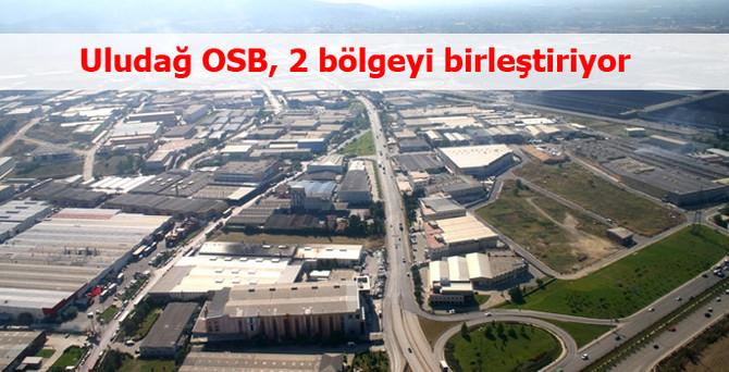 Bursa'nın iki sanayi bölgesi Uludağ OSB'de birleşiyor
