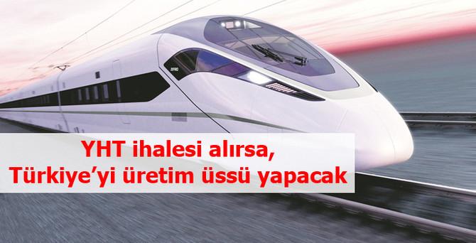 YHT ihalesi alırsa, Türkiye'yi üretim üssü yapacak