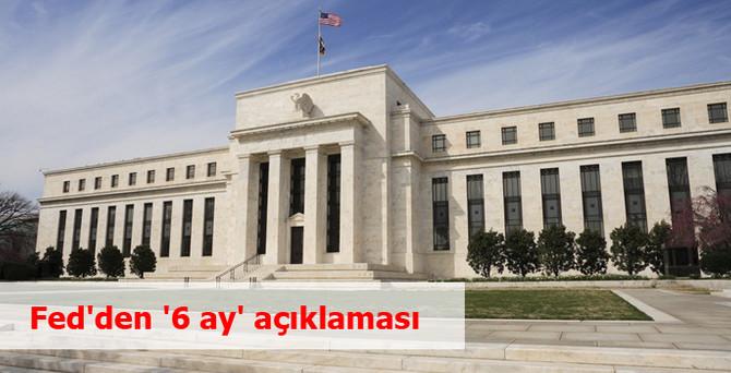Fed'den '6 ay' açıklaması