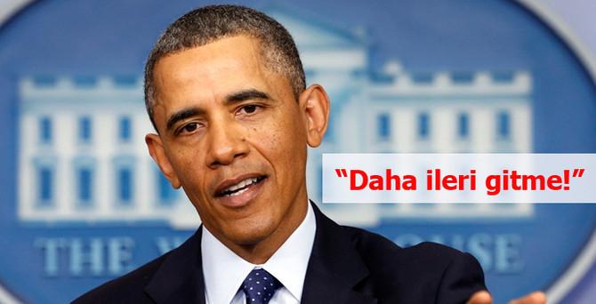 Obama: Daha ileri gitme!