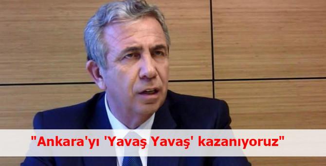 """""""Ankara'yı 'Yavaş Yavaş' kazanıyoruz"""""""