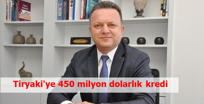 Tiryaki'ye 450 milyon dolarlık kredi