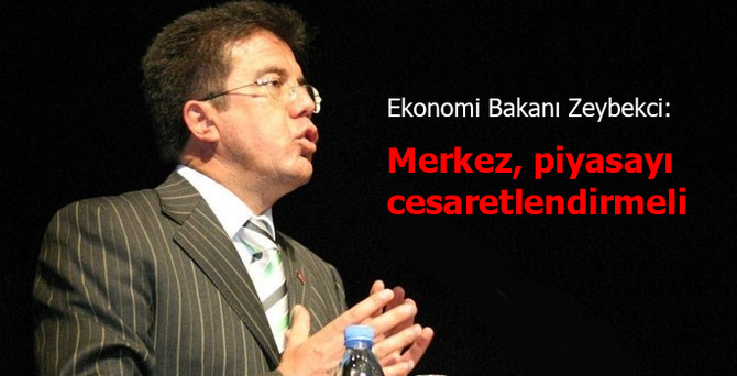 Zeybekci: Merkez, piyasayı cesaretlendirmeli