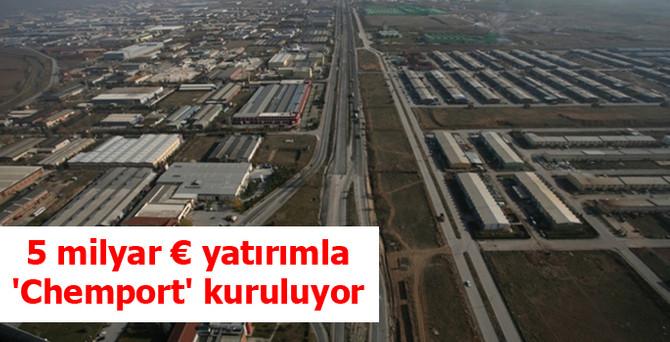 5 milyar € yatırımla 'Chemport' kuruluyor