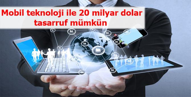 Mobil teknoloji ile 20 milyar dolar tasarruf mümkün