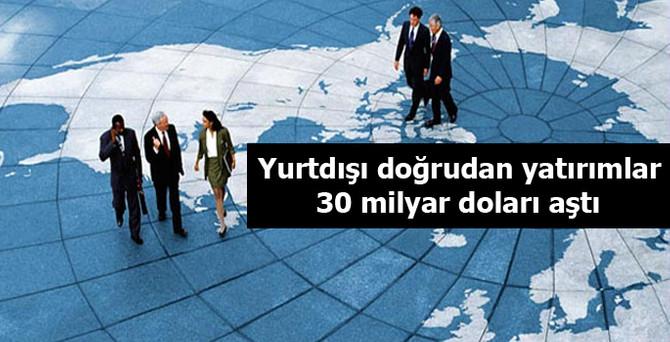 Yurtdışı doğrudan yatırımlar 30 milyar doları aştı