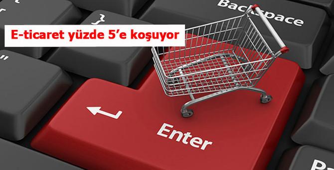 E-ticaret yüzde 5'e koşuyor