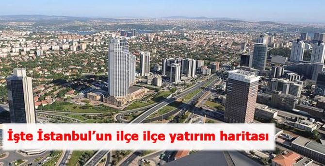 İşte İstanbul'un ilçe ilçe yatırım haritası