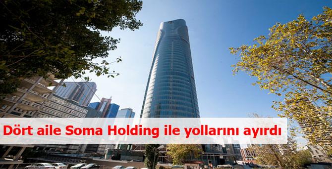 Dört aile Soma Holding ile yolları ayırdı