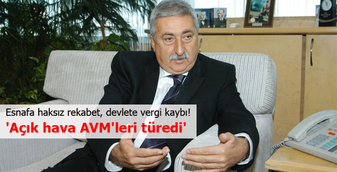 'Açık hava AVM'ler; esnafa haksız rekabet, devlete vergi kaybı!'