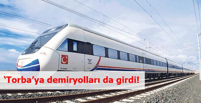 'Torba'ya demiryolları da girdi!