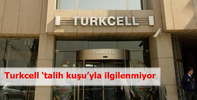 Turkcell 'talih kuşu'yla ilgilenmiyor
