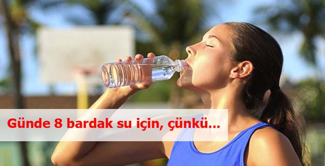 Günde 8 bardak su için, çünkü...