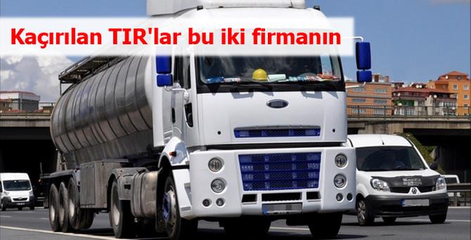 Kaçırılan TIR'lar bu iki firmanın