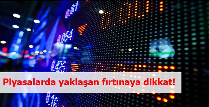 Piyasalarda yaklaşan fırtınaya dikkat!