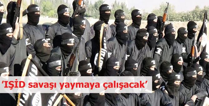 'IŞİD savaşı yaymaya çalışacak'