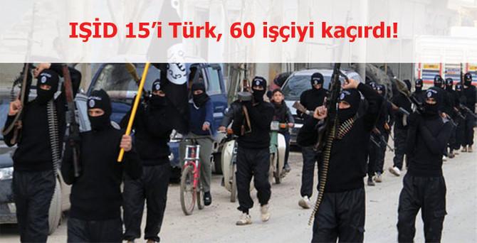 IŞİD, 15'i Türk 60 işçiyi kaçırdı