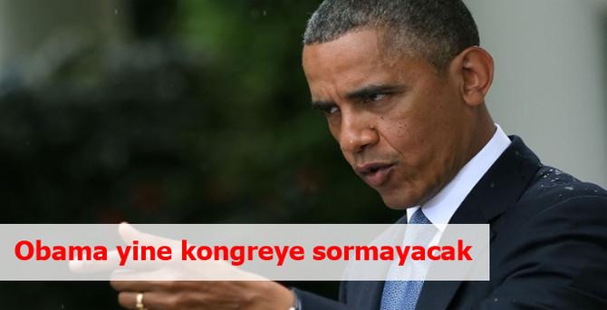 Obama yine kongreye sormayacak