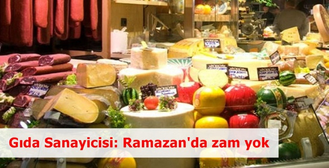 Gıda sanayicisi: Ramazan'da zam yok