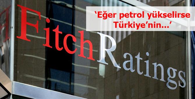 Fitch: Eğer petrol yükselirse, Türkiye'nin...