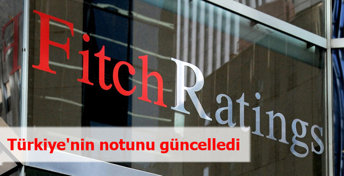 Fitch, Türkiye'nin notunu güncelledi