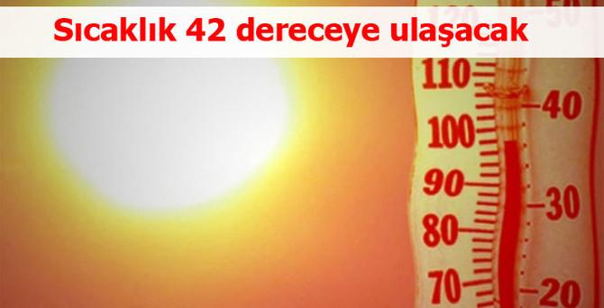 Sıcaklık 42 dereceye ulaşacak