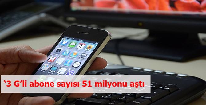 '3G'li abone sayısı 51 milyonu aştı