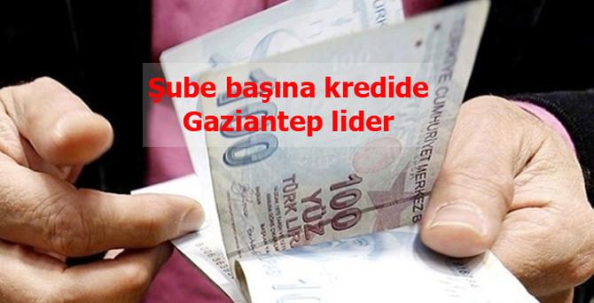 Şube başına kredide Gaziantep lider