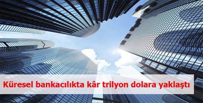 Küresel bankacılıkta kâr trilyon dolara yaklaştı