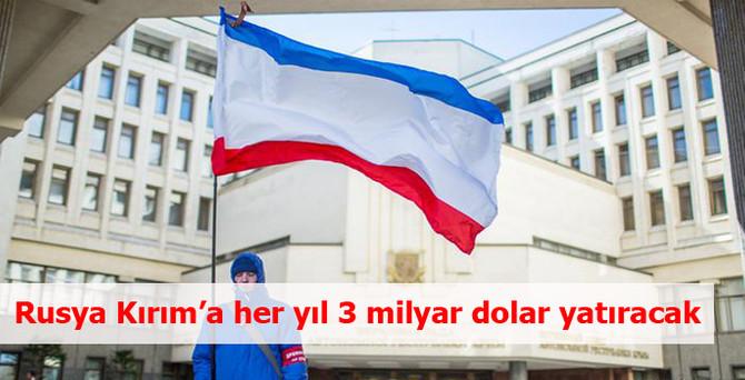 Rusya Kırım'a her yıl 3 milyar dolar yatıracak