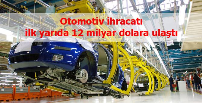 Otomotiv ihracatı ilk yarıda 12 milyar dolara yaklaştı