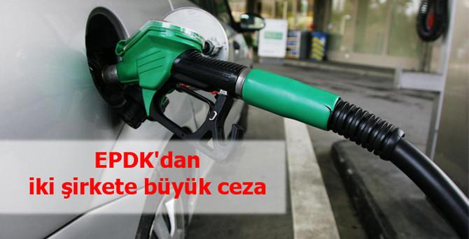 EPDK'dan iki şirkete büyük ceza