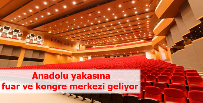 Anadolu yakasına fuar ve kongre merkezi geliyor