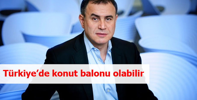 Roubini: Türkiye'de konut balonu olabilir