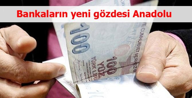 Bankaların yeni gözdesi Anadolu