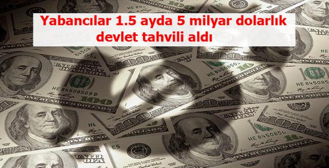 Yabancılar 1.5 ayda 5 milyar dolarlık devlet tahvili aldı