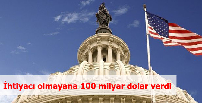 İhtiyacı olmayana 100 milyar dolar verdi