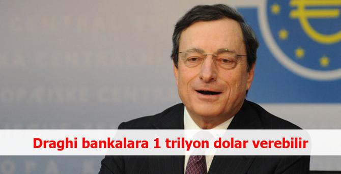 Draghi bankalara 1 trilyon dolar verebilir