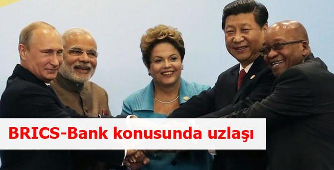 BRICS-Bank konusunda uzlaşı