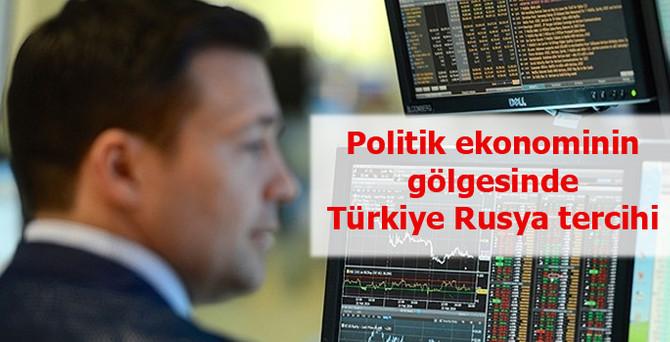 Politik ekonominin gölgesinde Türkiye Rusya tercihi